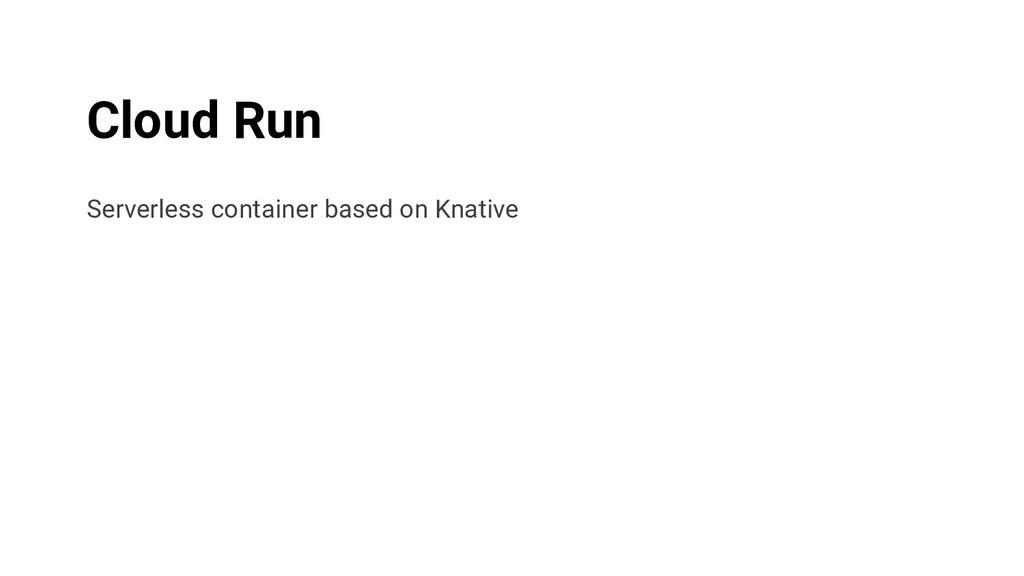 Serverless container based on Knative Cloud Run