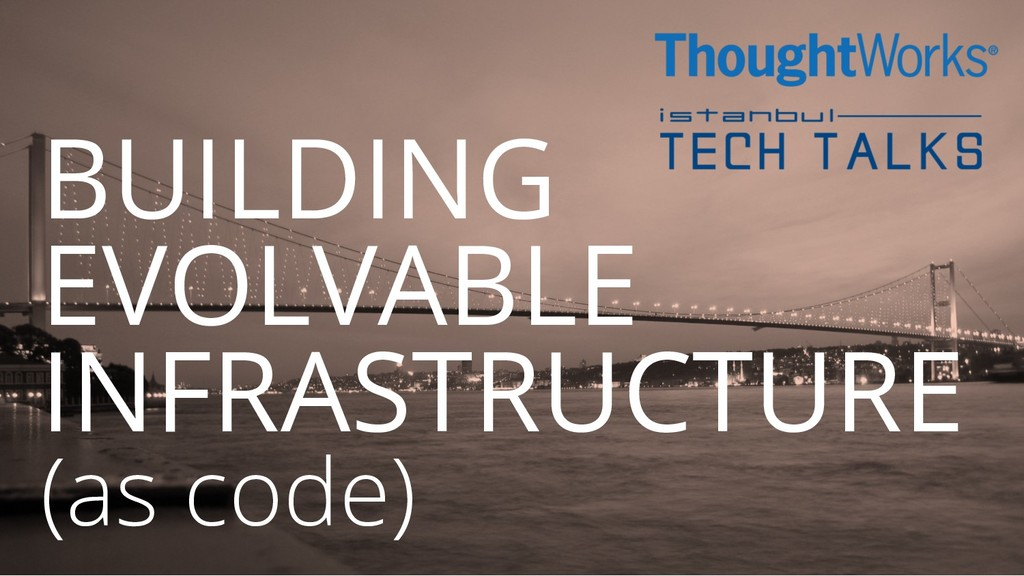 BUILDING EVOLVABLE INFRASTRUCTURE (as code)