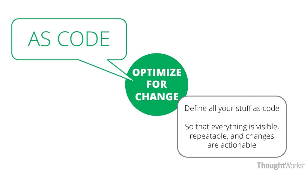 OPTIMIZE FOR CHANGE AS CODE Define all your stu...