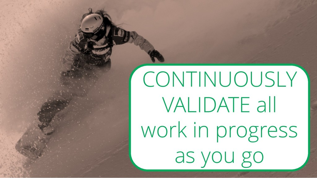 CONTINUOUSLY VALIDATE all work in progress as y...