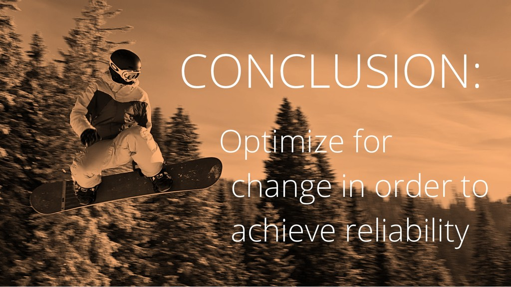 CONCLUSION: Optimize for change in order to ach...