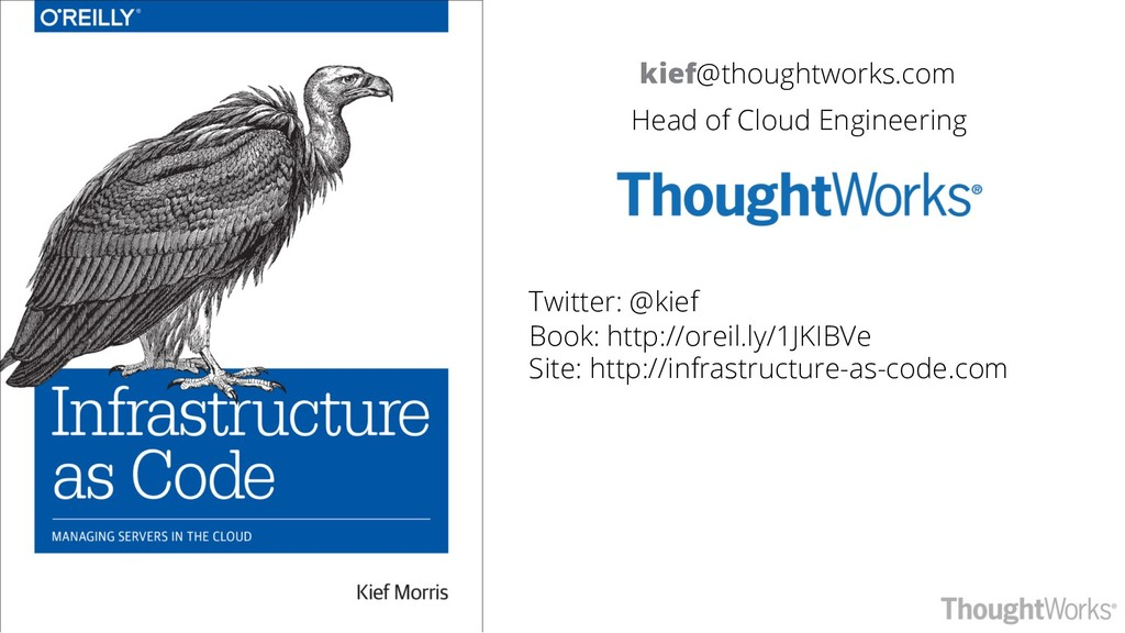 kief@thoughtworks.com Head of Cloud Engineering...