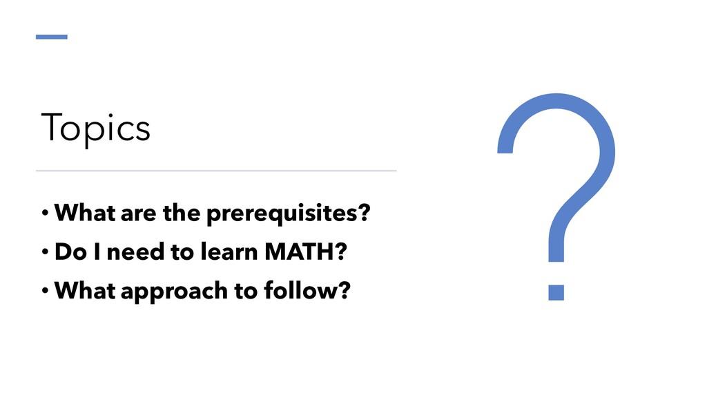 Topics • What are the prerequisites? • Do I nee...