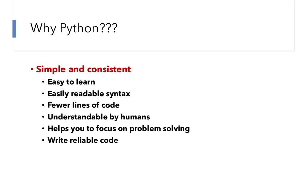 Why Python??? • Simple and consistent • Easy to...