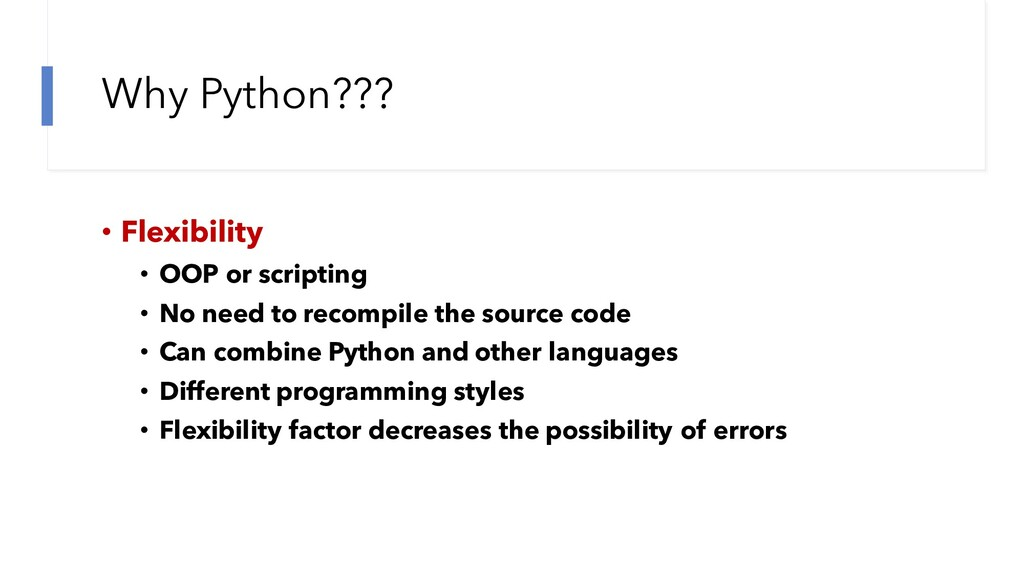 Why Python??? • Flexibility • OOP or scripting ...