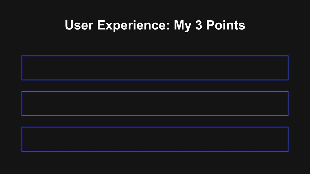 User Experience: My 3 Points