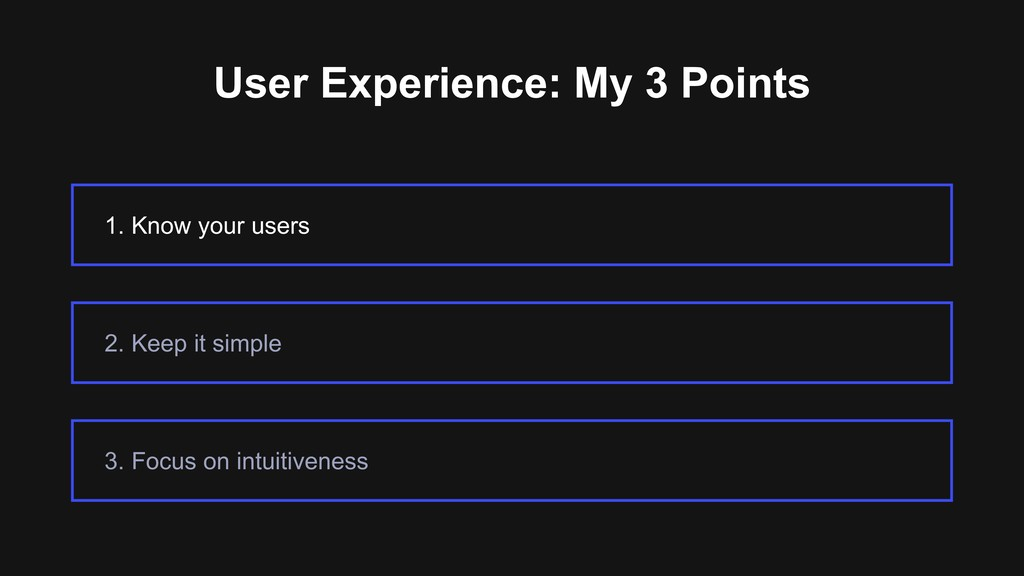 User Experience: My 3 Points 1. Know your users...
