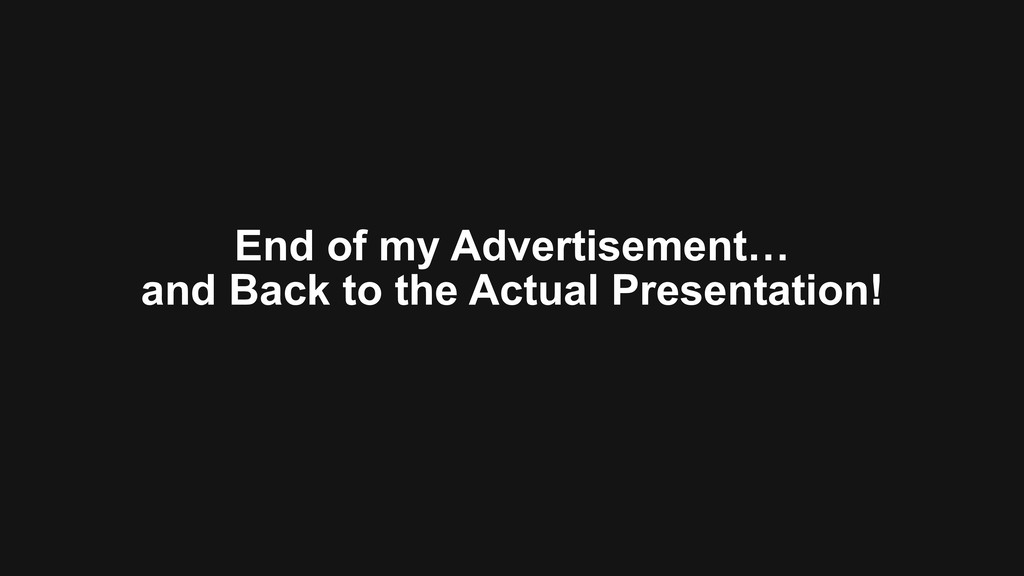 End of my Advertisement… and Back to the Actua...