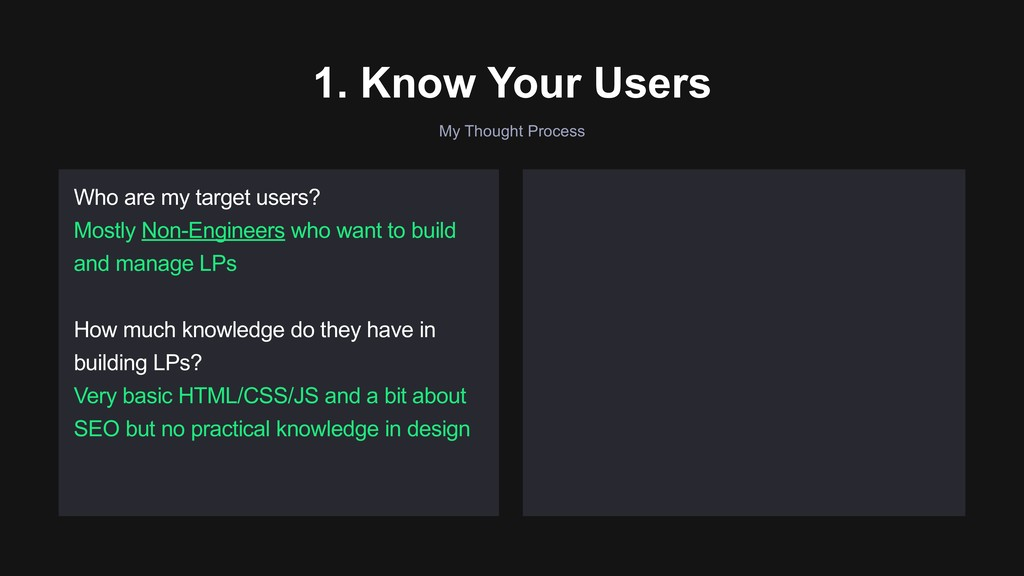 My Thought Process 1. Know Your Users Who are m...