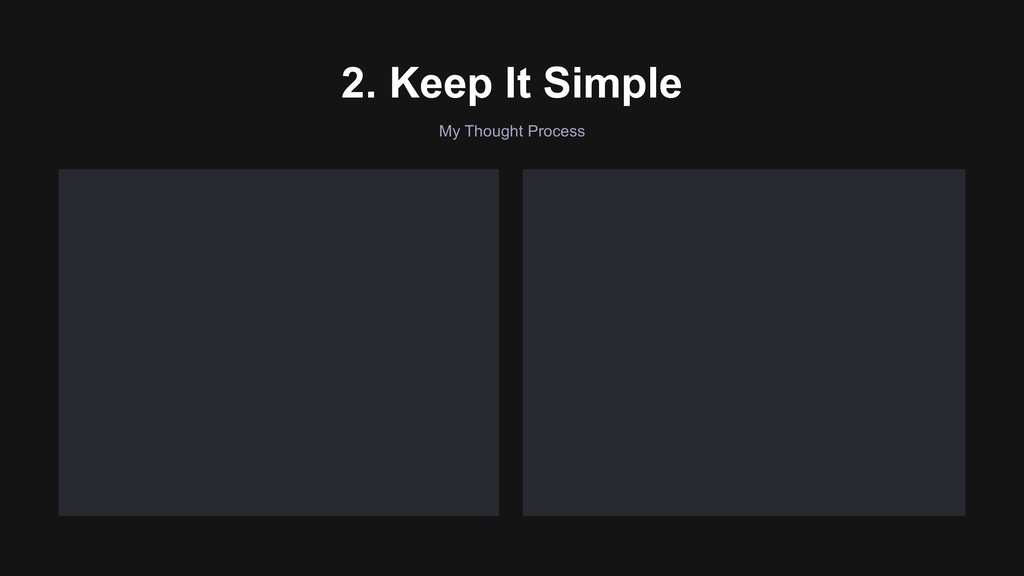 My Thought Process 2. Keep It Simple Are the us...