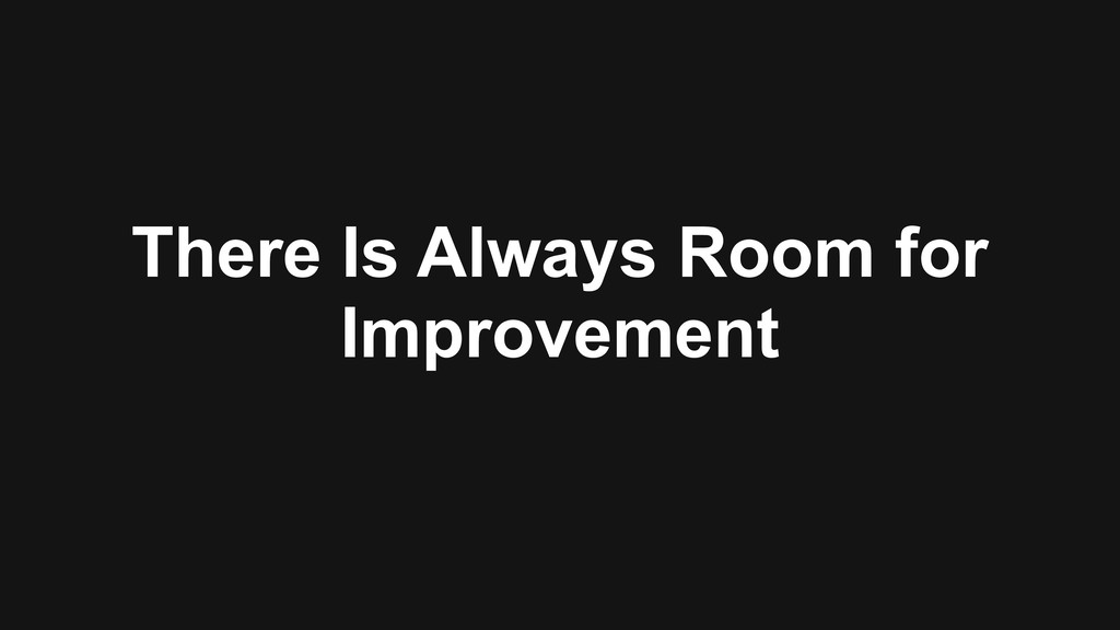 There Is Always Room for Improvement
