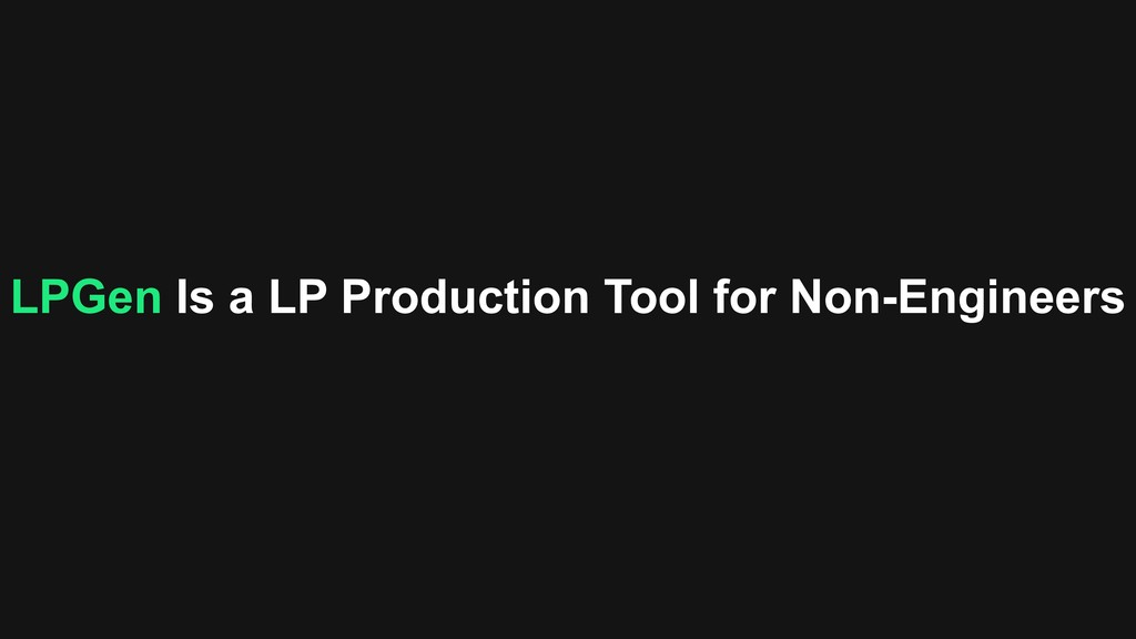 LPGen Is a LP Production Tool for Non-Engineers