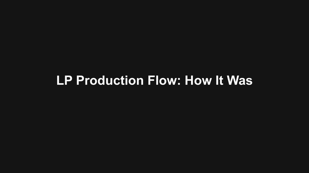 LP Production Flow: How It Was