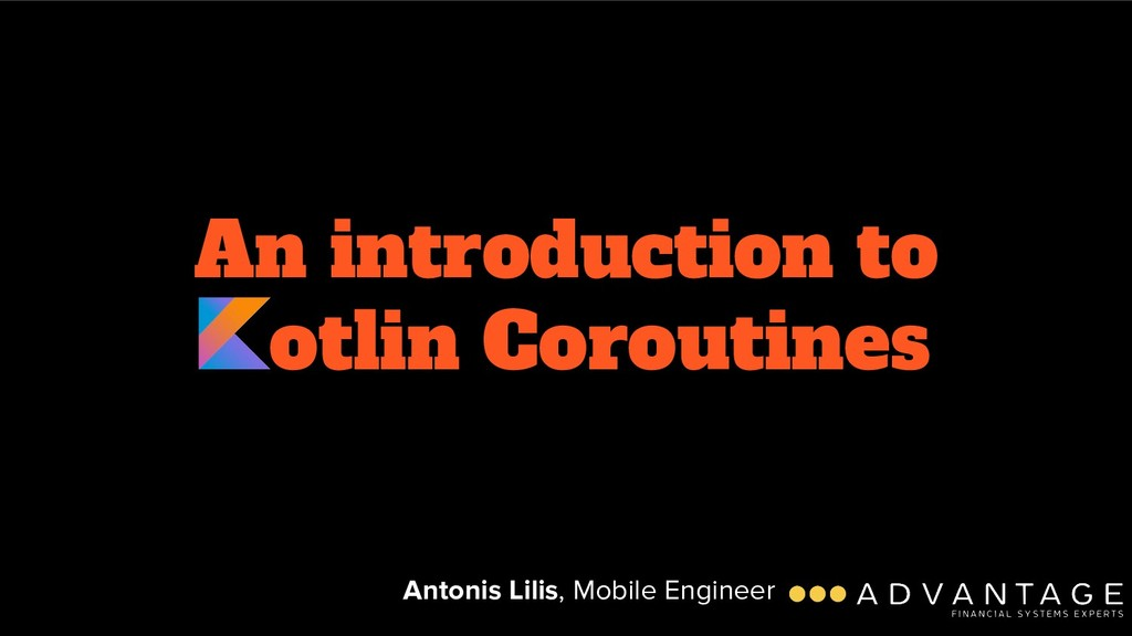 An introduction to otlin Coroutines Antonis Lil...