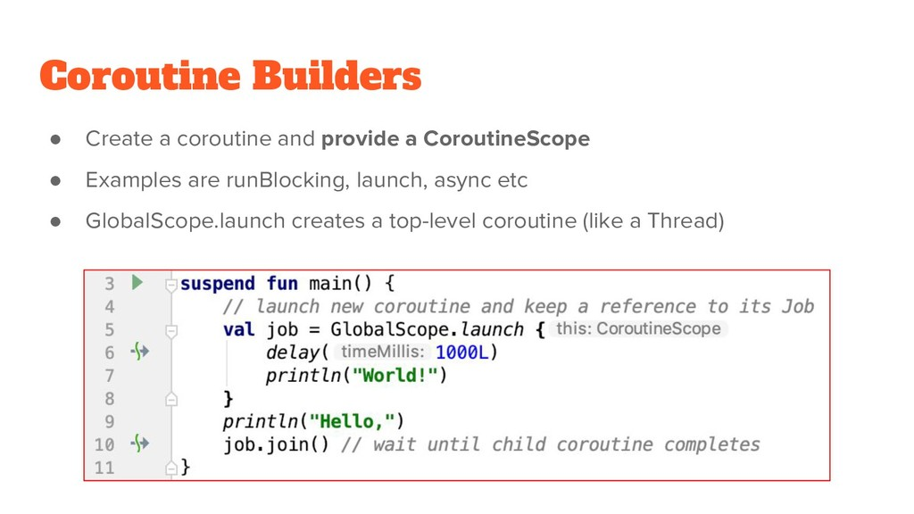 Coroutine Builders ● Create a coroutine and pro...