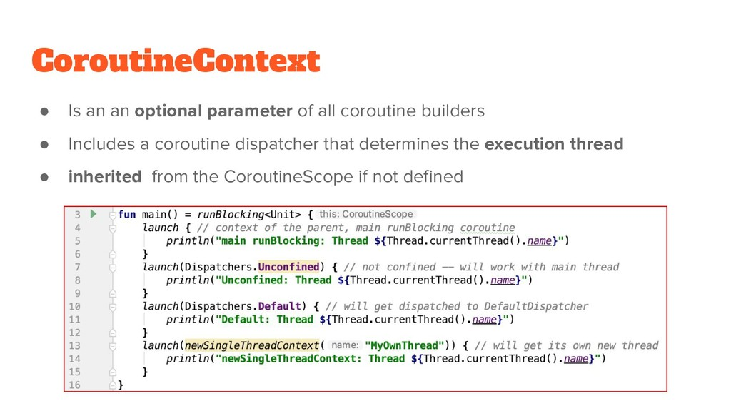 CoroutineContext ● Is an an optional parameter ...