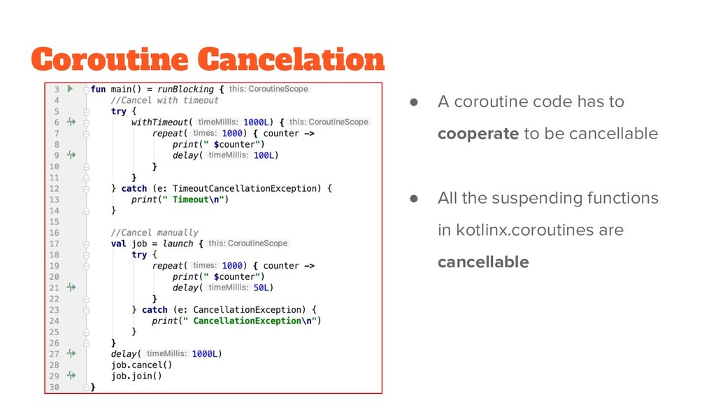 Coroutine Cancelation ● A coroutine code has to...