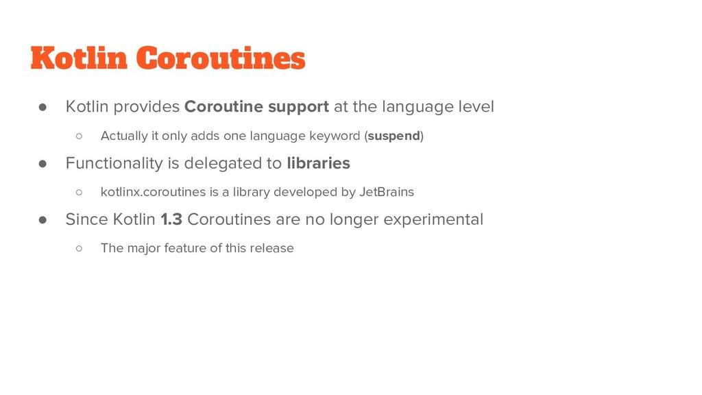Kotlin Coroutines ● Kotlin provides Coroutine s...
