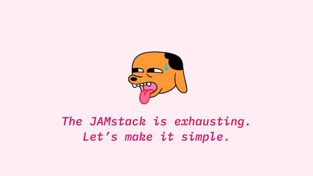 The JAMstack is exhausting. Let's make it simpl...