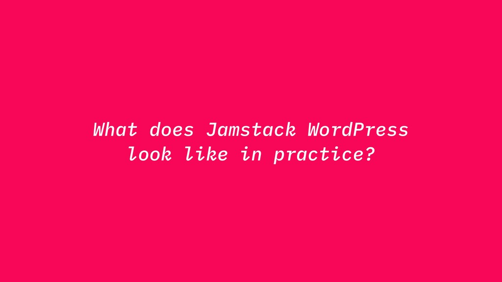 What does Jamstack WordPress look like in pract...