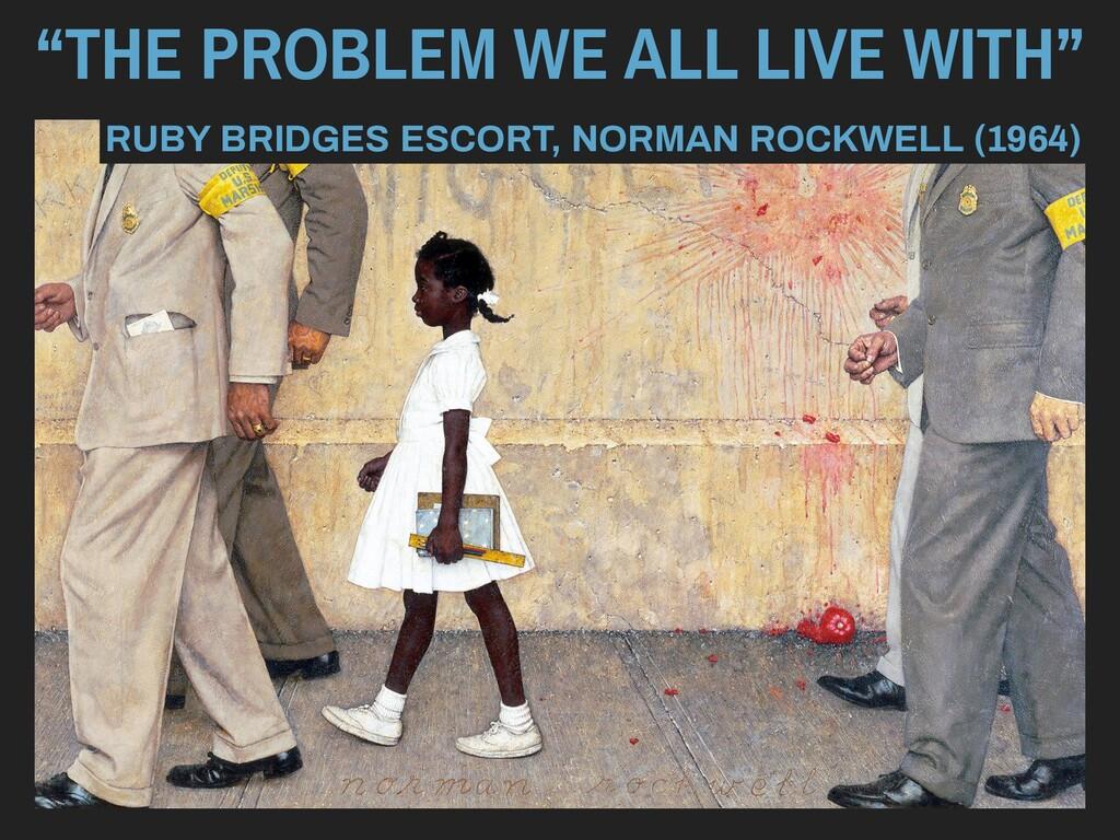 """THE PROBLEM WE ALL LIVE WITH"" RUBY BRIDGES ESC..."