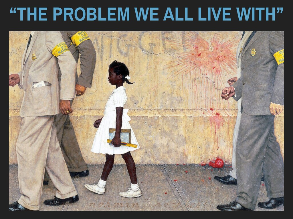 """""""THE PROBLEM WE ALL LIVE WITH"""""""