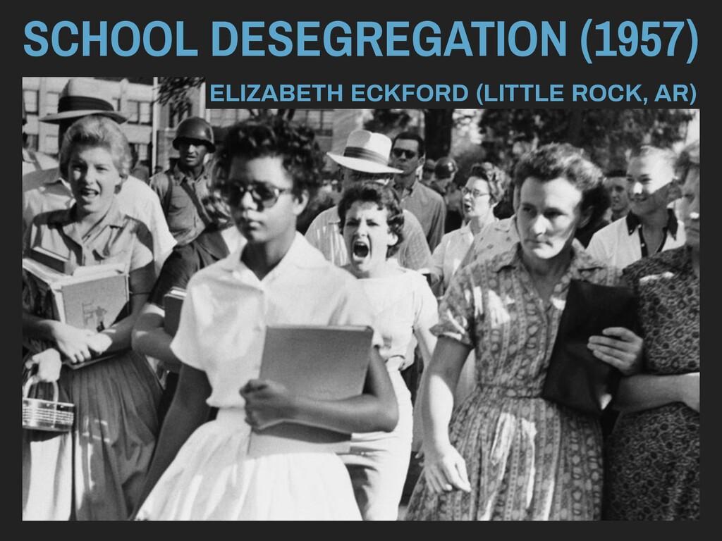 SCHOOL DESEGREGATION (1957) ELIZABETH ECKFORD (...