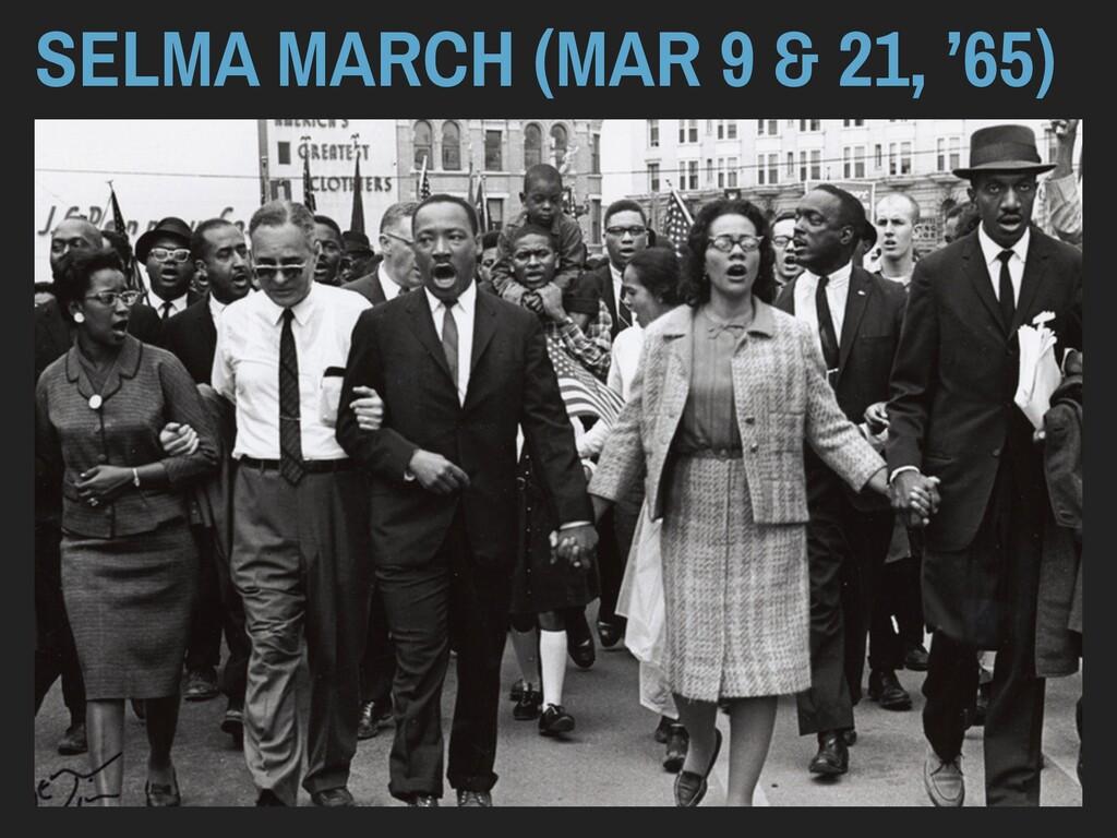 SELMA MARCH (MAR 9 & 21, '65)