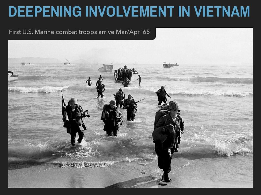 DEEPENING INVOLVEMENT IN VIETNAM First U.S. Mar...