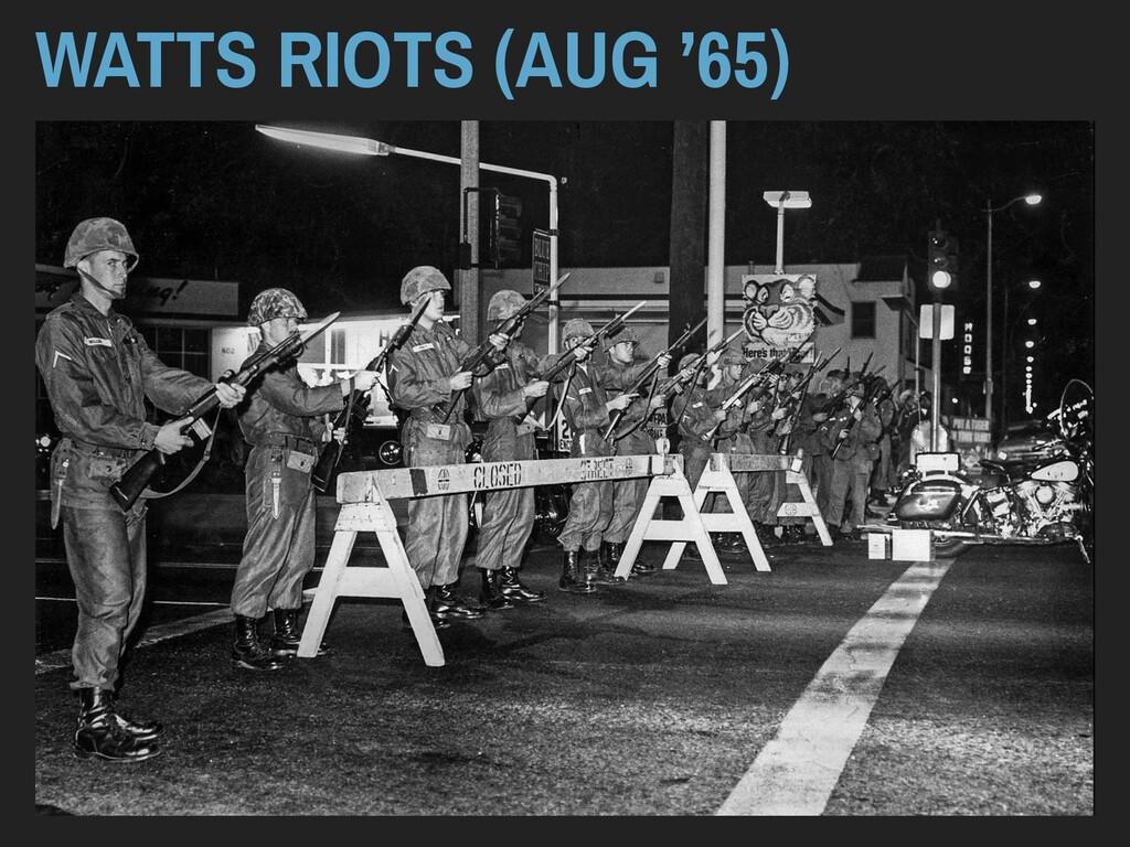 WATTS RIOTS (AUG '65)