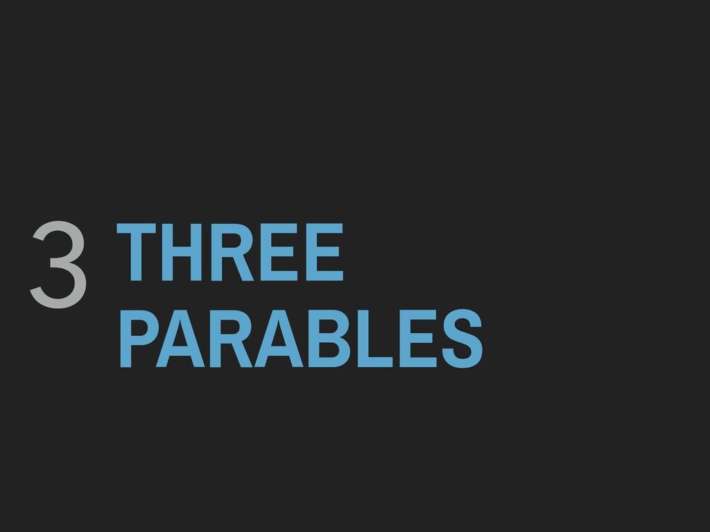 THREE PARABLES 3