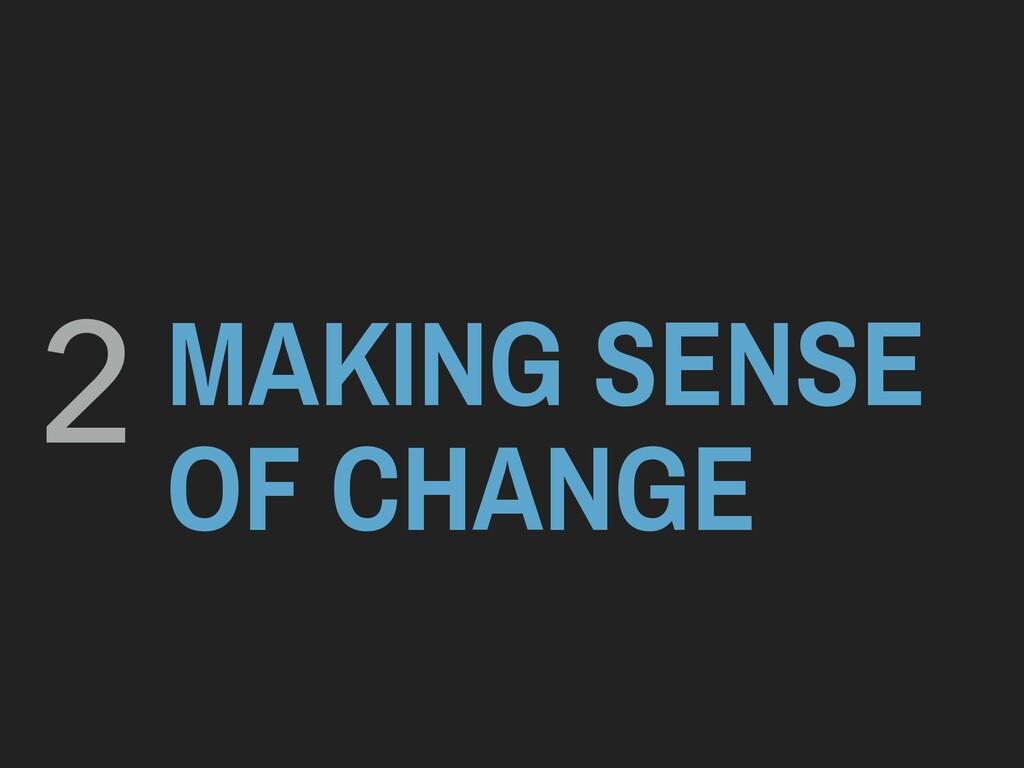 MAKING SENSE OF CHANGE 2