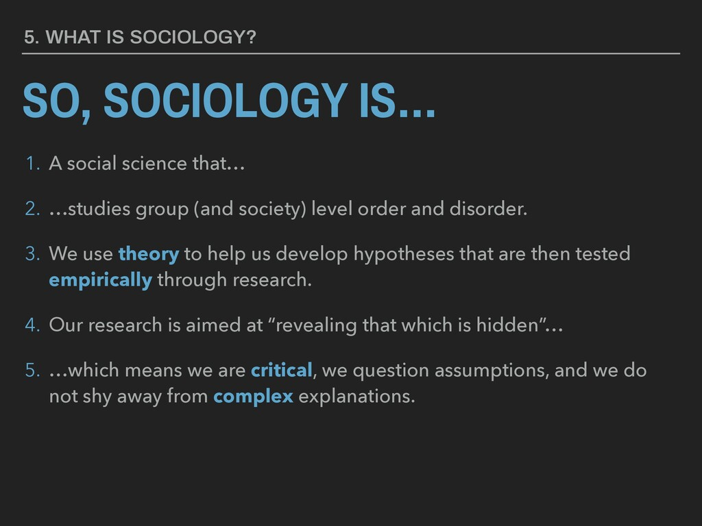 SO, SOCIOLOGY IS… 1. A social science that… 2. ...