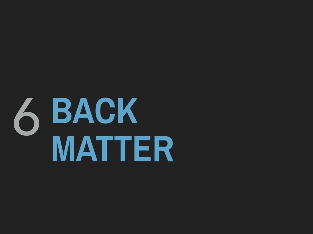 6 BACK MATTER