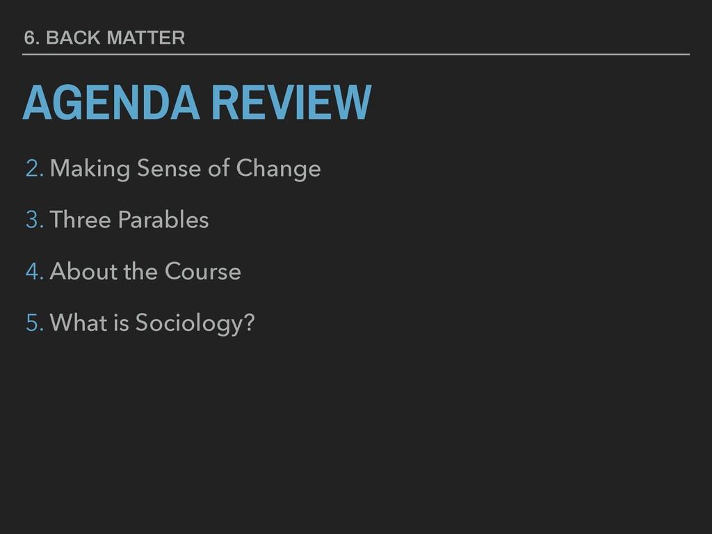 AGENDA REVIEW 6. BACK MATTER 2. Making Sense of...
