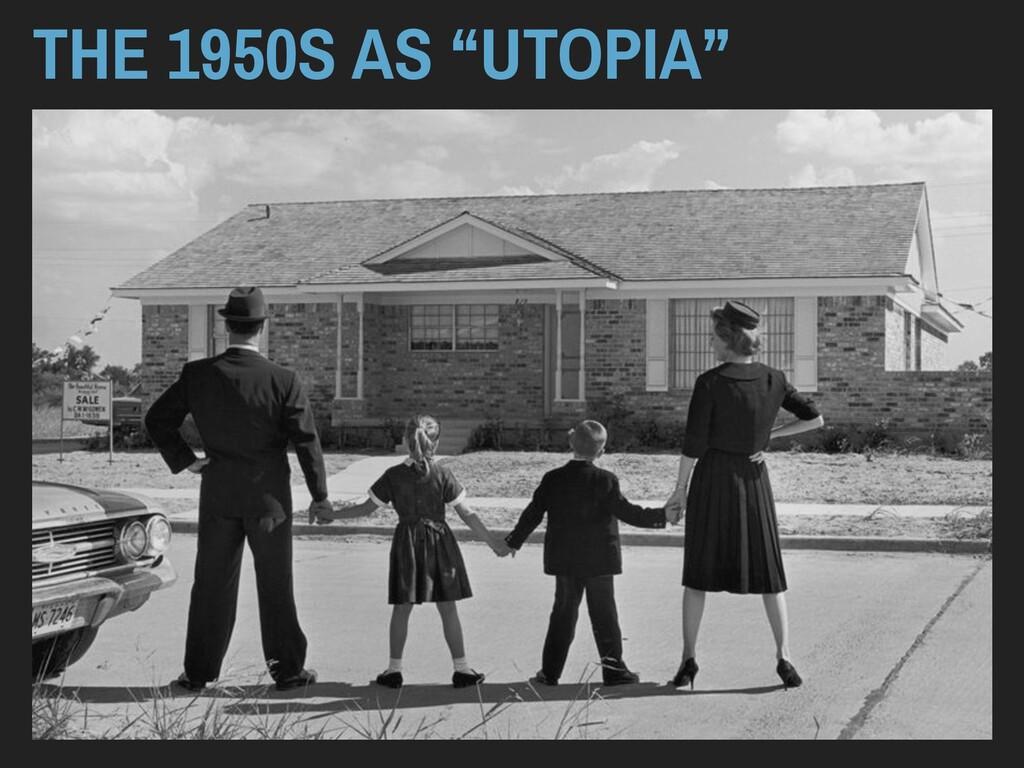 "THE 1950S AS ""UTOPIA"""