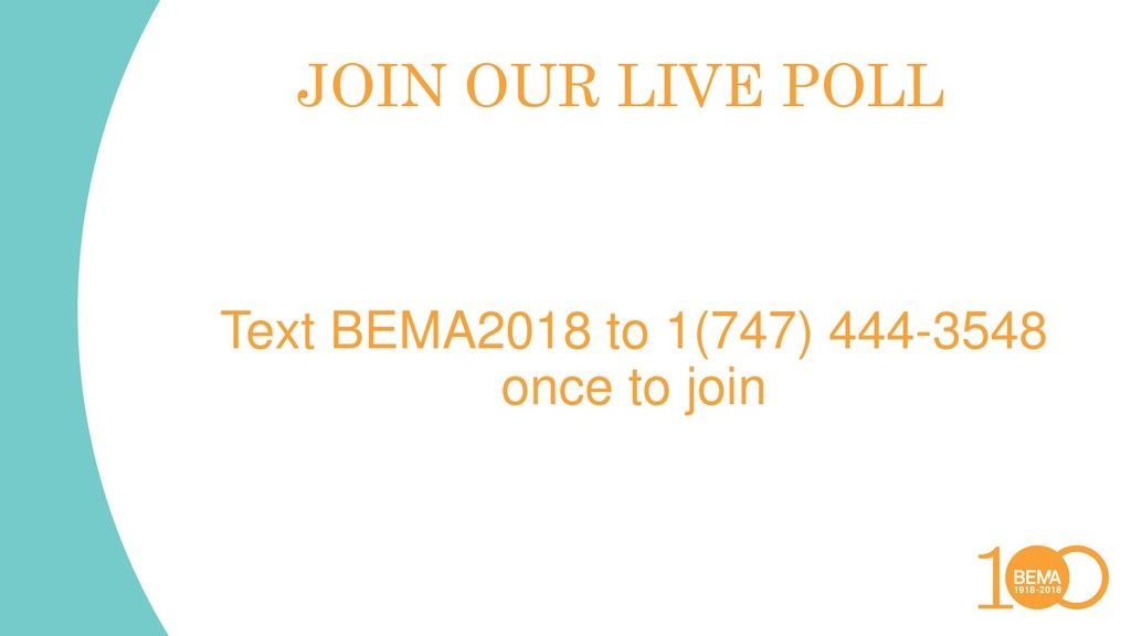 JOIN OUR LIVE POLL Text BEMA2018 to 1(747) 444-...