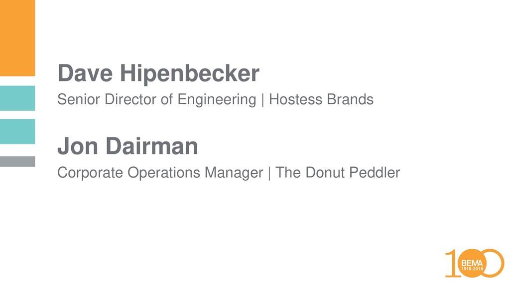 Dave Hipenbecker Senior Director of Engineering...