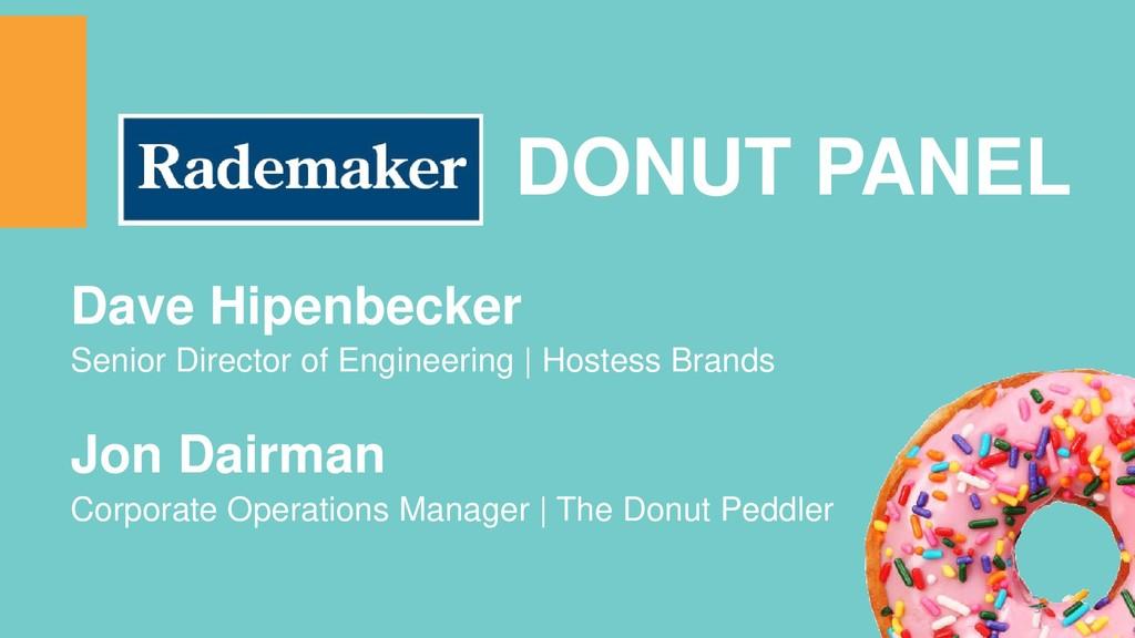 DONUT PANEL Dave Hipenbecker Senior Director of...