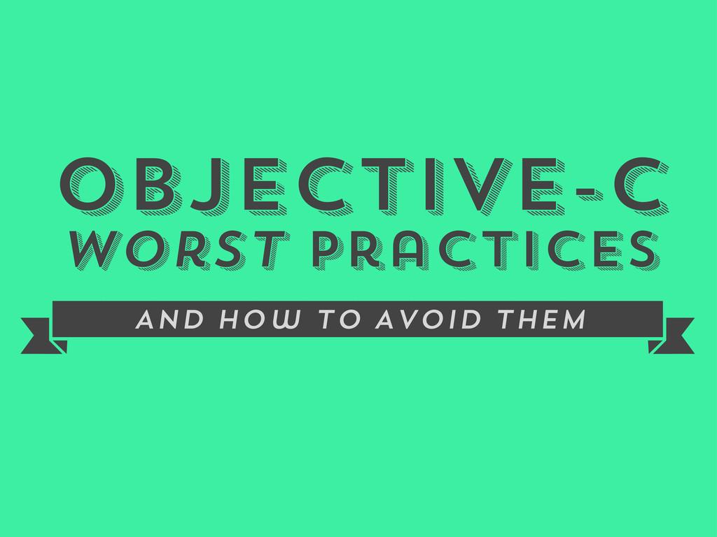 Objective-C Worst Practices VXXXXXXXXXXZ And Ho...