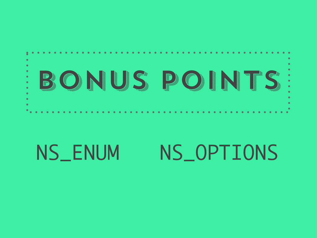 Bonus Points NS_ENUM NS_OPTIONS