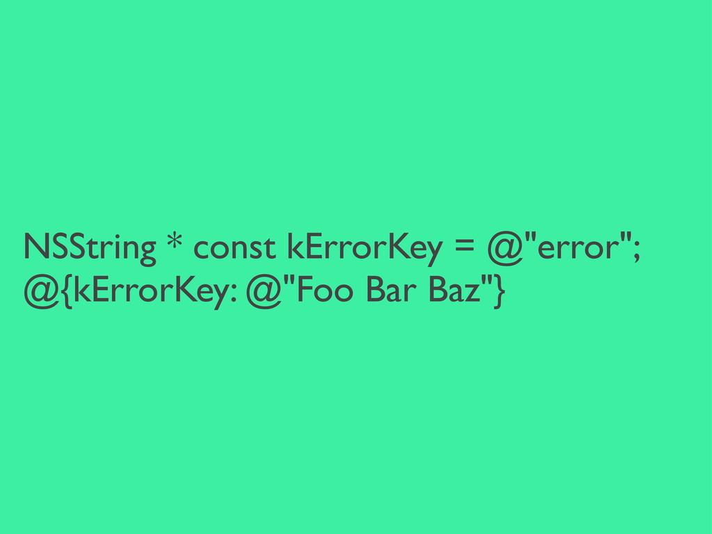 """NSString * const kErrorKey = @""""error""""; @{kError..."""