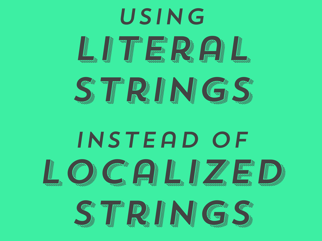 Using Literal Strings Instead of Localized Stri...