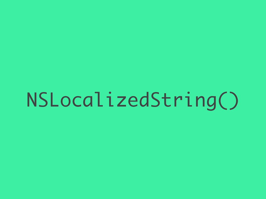 NSLocalizedString()