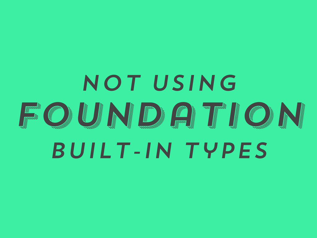 Not Using Foundation Built-in Types