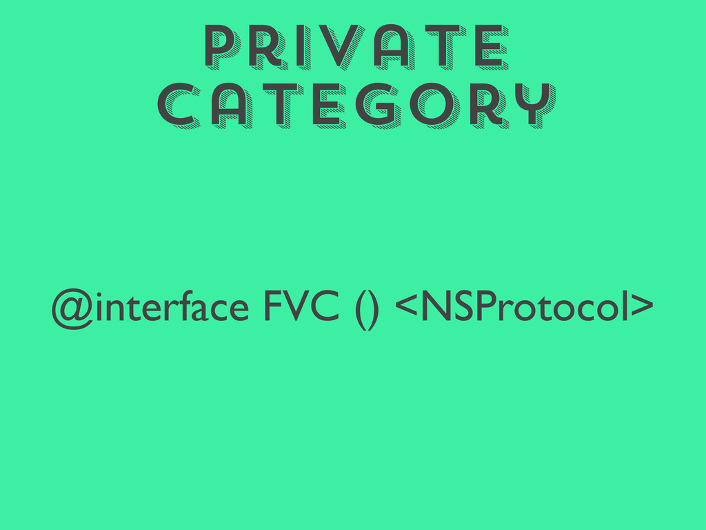 Private Category @interface FVC () <NSProtocol>