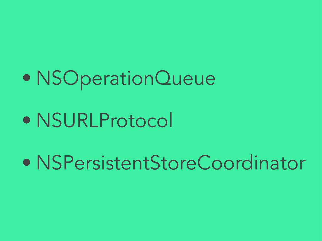 • NSOperationQueue • NSURLProtocol • NSPersiste...