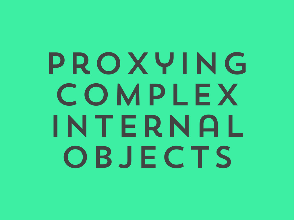 Proxying Complex Internal Objects