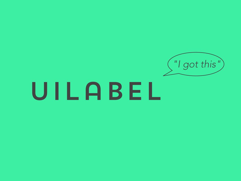 "UILabel ""I got this"""