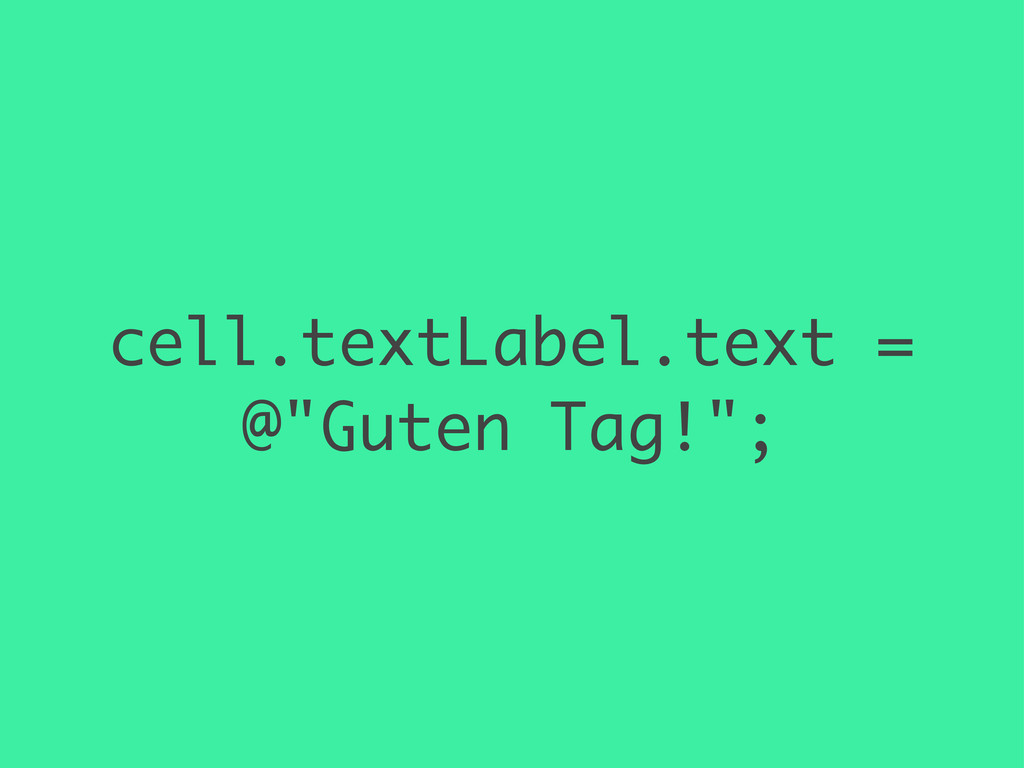 """cell.textLabel.text = @""""Guten Tag!"""";"""